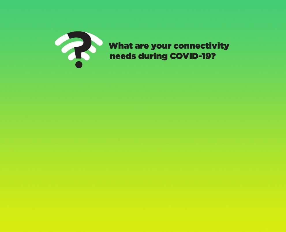 What are your connectivity needs during the pandemic? Let us know!