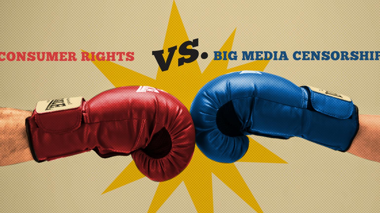 consumer rights vs big media censorship
