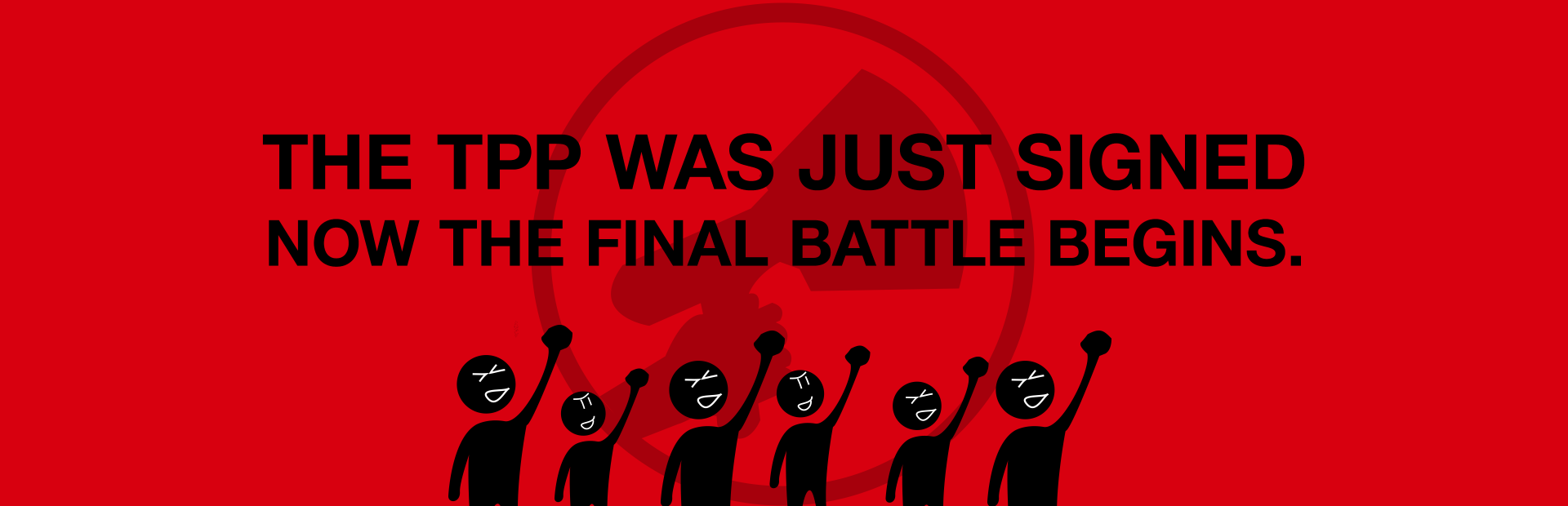 The TPP has been signed - now the final battle begins!